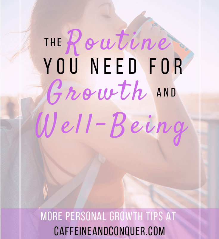 """A pinnable image of a women in the sun drinking and text overlay: """"The routine you need for growth and well-being. More personal growth tips at caffeineandconquer.com"""""""