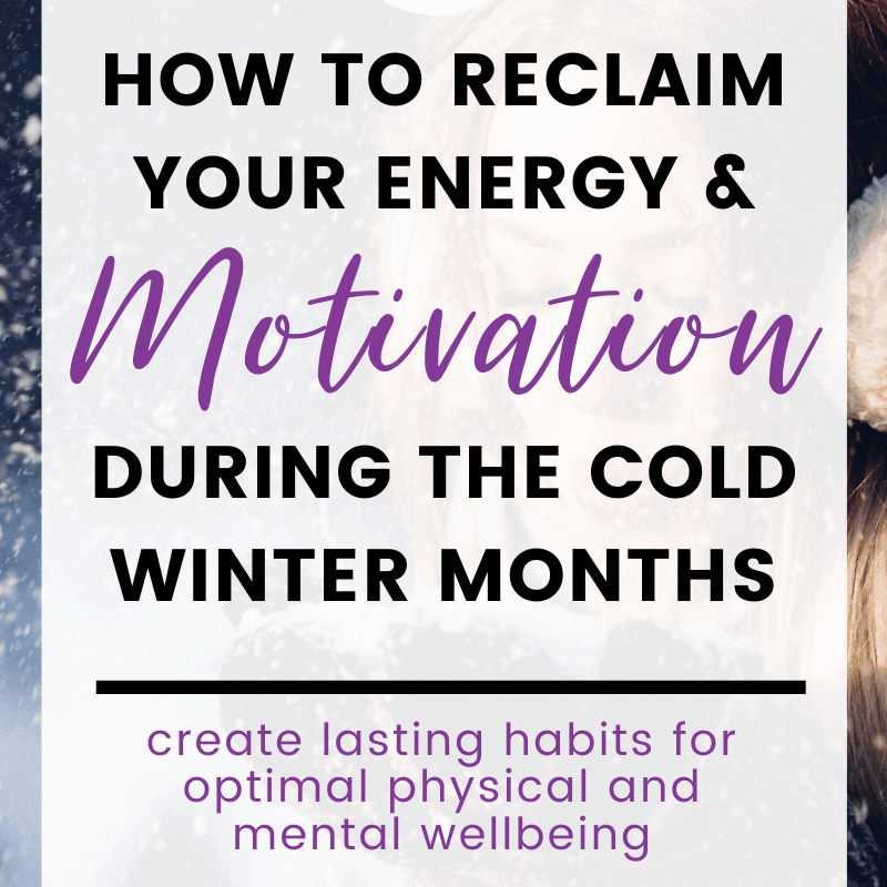 how to reclaim your energy and motivation during the cold winter months pin 2