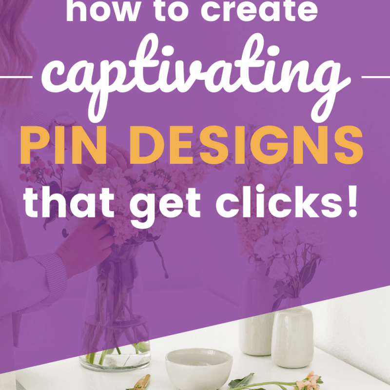 How To Create Captivating Pinterest Pins That Get Clicks